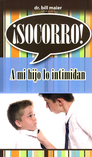 &#161Socorro! A mi Hijo lo Intimidan  (Help! My Child is Being Bullied)  -     By: Dr. Bill Maier