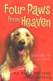 Four Paws from Heaven: Devotions for Dog Lovers  -     By: M.R. Wells, Kris Young & Connie Fleishauer