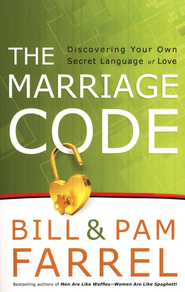 The Marriage Code: Discovering Your Own Secret Language of Love  -     By: Bill Farrel, Pam Farrel