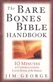 The Bare Bones Bible Handbook: 10 Minutes to Understanding Each Book of the Bible  -     By: Jim George