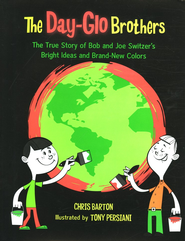 The Day-Glo Brothers: The True Story of Bob and Joe Switzer's Bright Ideas and Brand-New Colors  -     By: Chris Barton