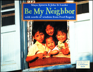 Be My Neighbor   -     By: Maya Ajmera, John D. Ivanko