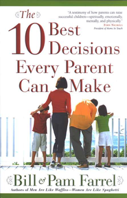 The 10 Best Decisions Every Parent Can Make  -              By: Pam Farrel, Bill Farrel