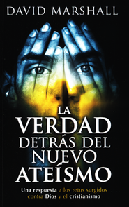 La Verdad Detrás del Nuevo Ateísmo  (The Truth Behind the New Atheism)  -              By: David Marshall