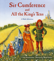 Sir Cumference and All The King's Tens: A Math  Adventure  -              By: Cindy Neuschwander