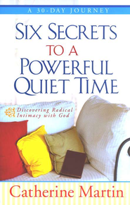 Six Secrets to a Powerful Quiet Time (slightly imperfect)  -     By: Catherine Martin