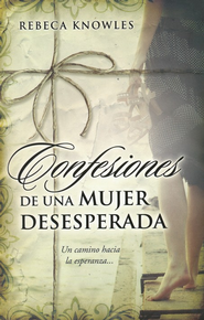Confesiones de una Mujer Desesperada  (Confessions of a Desperate Woman)   -     By: Rebeca Knowles