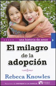 El Milagro de la Adopción  (The Miracle of Adoption)  -              By: Rebeca Knowles