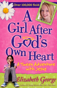 A Girl After God's Own Heart: A Tween Adventure with God  -     By: Elizabeth George