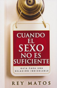 Cuando El Sexo No Es Suficiente  (When Sex Is Not Enough)  -     By: Rey Matos