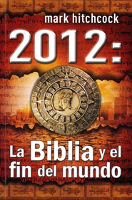 2012: La Biblia y el Fin del Mundo  (2012: the Bible and the End of the World)  -     By: Mark Hitchcock