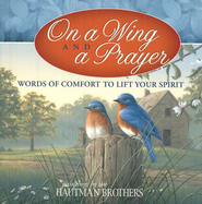 On a Wing and a Prayer: Words of Comfort to Lift Your Spirit  -     By: The Hautman Brothers     Illustrated By: Hautman Brothers