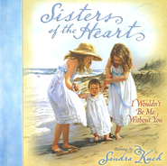Sisters of the Heart: I Woudn't Be Me Without You  -     By: Sandra Kuck