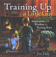 Training Up a Little Guy: Inspiration and Wisdom for Raising Boys  -     By: Jim Daly