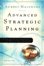 Advanced Strategic Planning: A New Model for Church and Ministry Leaders, 2nd edition  -     By: Aubrey Malphurs