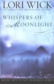 Whispers of Moonlight, Rocky Mountain Memories Series #2   -     By: Lori Wick