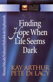Finding Hope When Life Seems Dark: Hosea, Micah, Nahum, Habakkuk, and Zephaniah  -     By: Kay Arthur, Pete DeLacy
