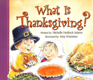 What Is Thanksgiving?  -     By: Michelle Medlock Adams