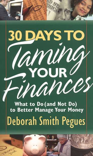 30 Days to Taming Your Finances: What To Do (and Not Do) to Make Your Money Go Further  -              By: Deborah Smith Pegues