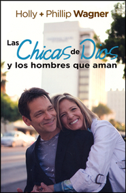 Las Chicas de Dios y los Hombres que Aman  (GodChicks and the Men They Love)  -     By: Holly Wagner, Phillip Wagner