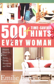 500 Time-Saving Hints for Every Woman: Helpful Tips for Your Home, Family, Shopping, and More  -     By: Emilie Barnes