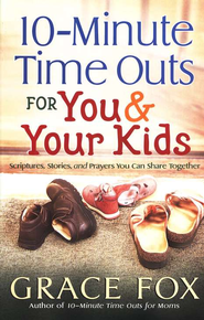 10-Minute Time Outs for You & Your Kids: Stories, Scripture, and Prayers You Can Share Together  -     By: Grace Fox