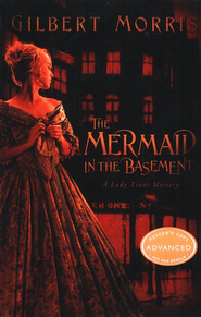 The Mermaid in the Basement, Lady Trent Mystery Series #1   -     By: Gilbert Morris