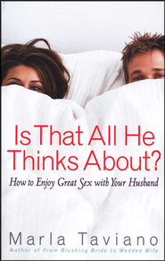 Is That All He Thinks About?: How to Enjoy Great Sex With Your Husband  -     By: Marla Taviano