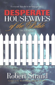 Desperate Housewives of the Bible: Old Testament ed.   -     By: Robert Strand
