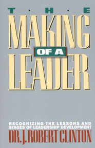 The Making of a Leader   -              By: J. Robert Clinton