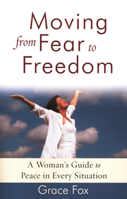Moving from Fear to Freedom: A Woman's Guide to Peace in Every Situation  -     By: Grace Fox