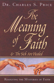 The Meaning of Faith  -     By: Charles Price