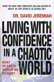 Living with Confidence in a Chaotic World: What on Earth Should We Do Now? - Slightly Imperfect  -     By: David Jeremiah