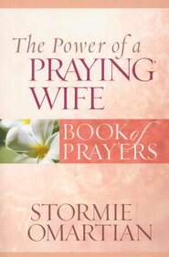 The Power of a Praying Wife: Book of Prayers   -              By: Stormie Omartian