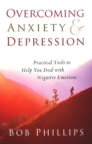 Overcoming Anxiety & Depression: Practical Tools to   Help You Deal with Negative Emotions  -     By: Bob Phillips