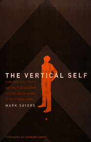 The Vertical Self: How Biblical Faith Can Help Us Discover Who We Are in an Age of Self Obsession - Slightly Imperfect  -     By: Mark Sayers