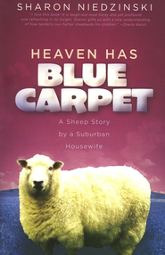 Heaven Has Blue Carpet: A Sheep Story by a Suburban Housewife  -     By: Sharon Niedzinski