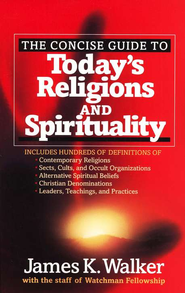The Concise Guide to Today's Religions and Spirituality   -     By: James K. Walker
