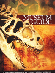 Museum Guide: A Bible-Based Handbook to Natural History Museums  -