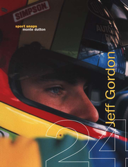 Jeff Gordon: The Racer   -     By: Monte Dutton