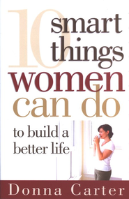10 Smart Things Women Can Do to Build a Better Life  -     By: Donna Carter