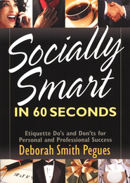 Socially Smart in 60 Seconds: Etiquette Do's and  Don'ts for Personal and Professional Success  -     By: Deborah Smith Pegues