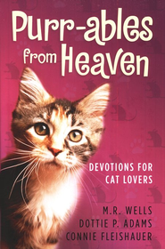 Purr-ables from Heaven: Devotions For Cat Lovers   -              By: M.R. Wells, Connie Fleishauer, Dottie Adams