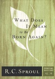What Does it Mean to be Born Again?   -     By: R.C. Sproul