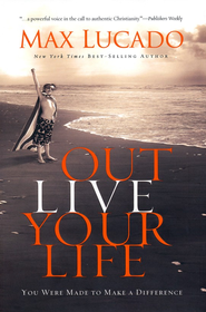 Outlive Your Life: You Were Made to Make A Difference - Slightly Imperfect  -     By: Max Lucado