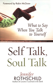 Self Talk, Soul Talk: What to Say When You Talk to   Yourself  -              By: Jennifer Rothschild