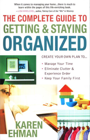 The Complete Guide to Getting & Staying Organized   -              By: Karen Ehman
