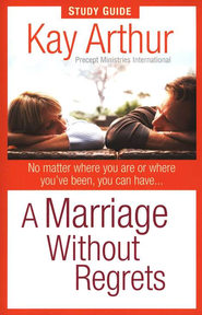 A Marriage Without Regrets: No Matter Where You Are or Where You've Been: Study Guide  -     By: Kay Arthur