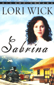 Sabrina, Big Sky Dreams Series #2   -              By: Lori Wick