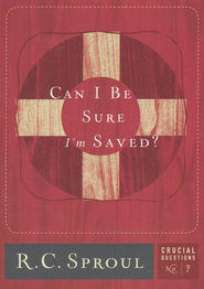 Can I Be Sure I'm Saved?   -     By: R.C. Sproul